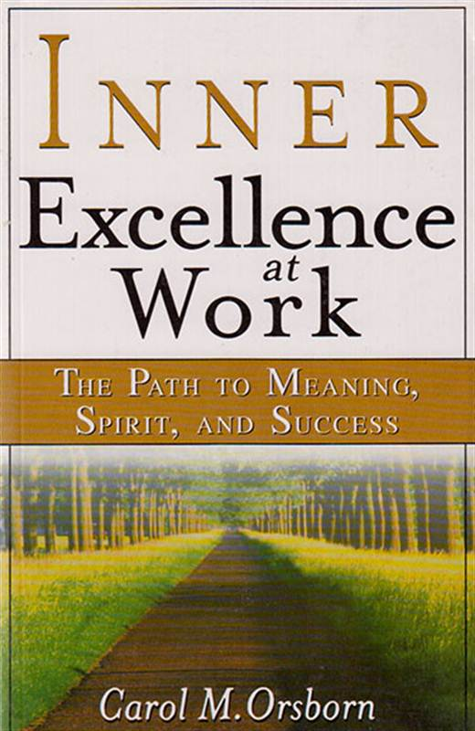 Book: Inner Excellence at Work: The Path to Meaning, Spirit, and Success by Carol Orsborn